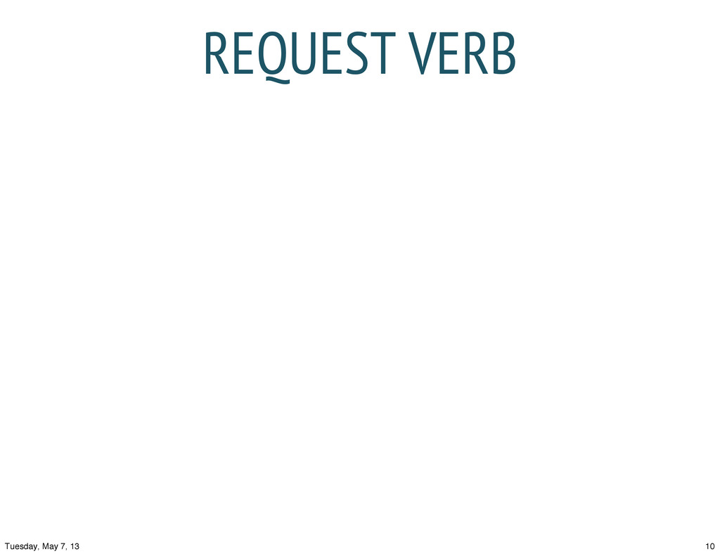 REQUEST VERB 10 Tuesday, May 7, 13