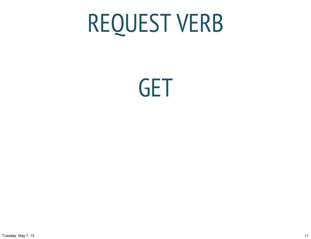 REQUEST VERB GET 11 Tuesday, May 7, 13