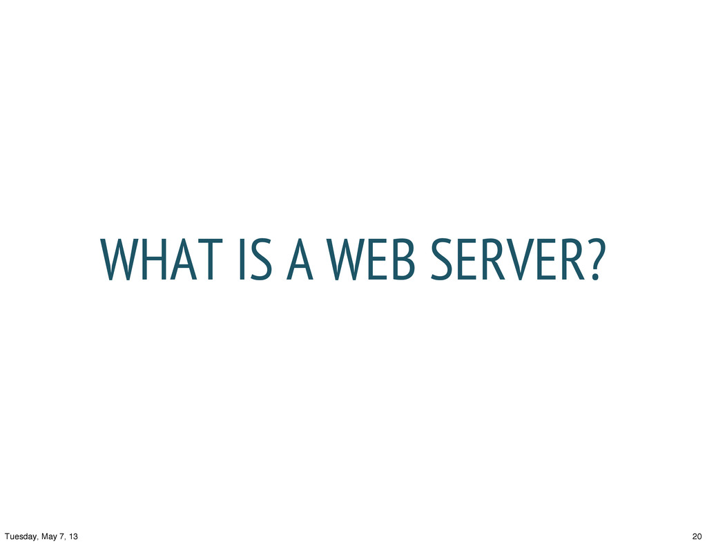 WHAT IS A WEB SERVER? 20 Tuesday, May 7, 13