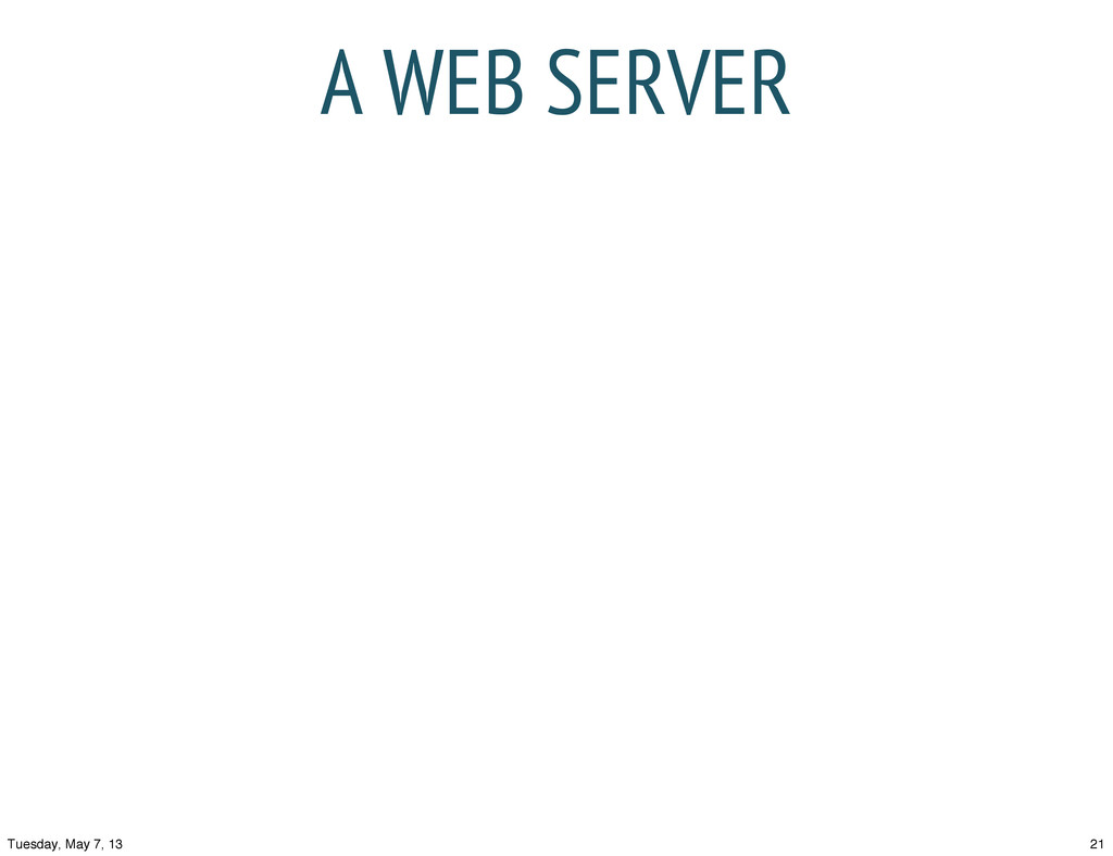 A WEB SERVER 21 Tuesday, May 7, 13