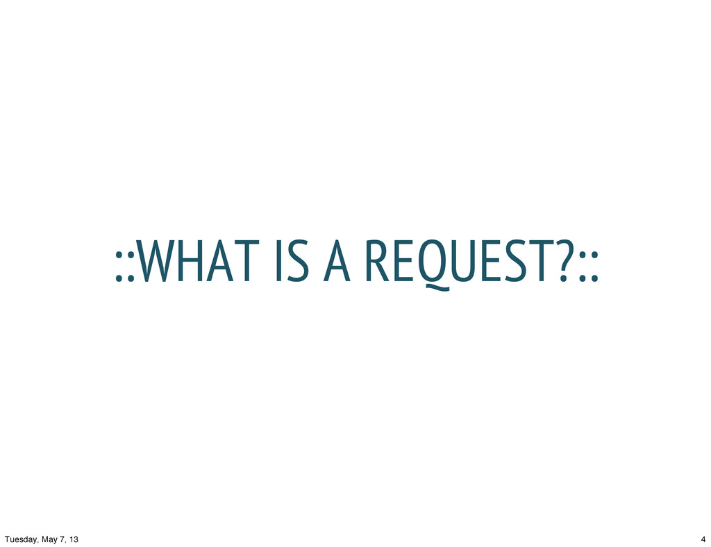 ::WHAT IS A REQUEST?:: 4 Tuesday, May 7, 13