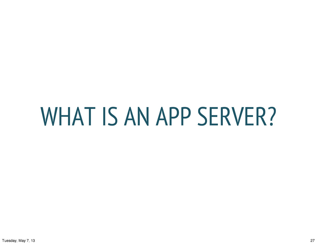 WHAT IS AN APP SERVER? 27 Tuesday, May 7, 13