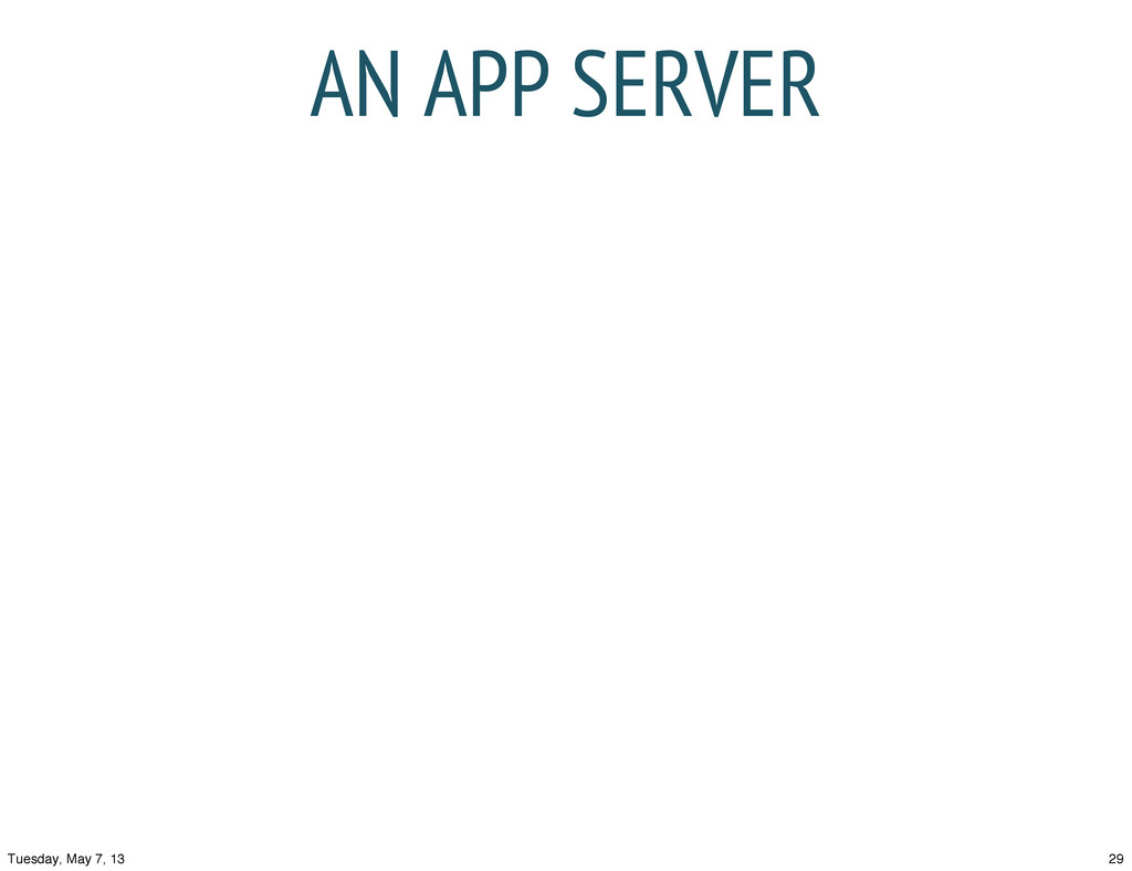 AN APP SERVER 29 Tuesday, May 7, 13