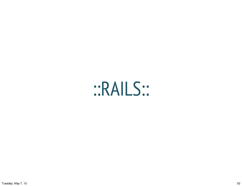 ::RAILS:: 32 Tuesday, May 7, 13