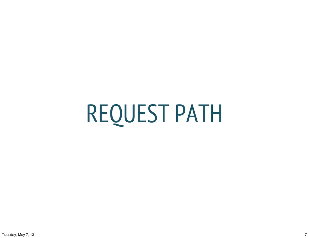 REQUEST PATH 7 Tuesday, May 7, 13