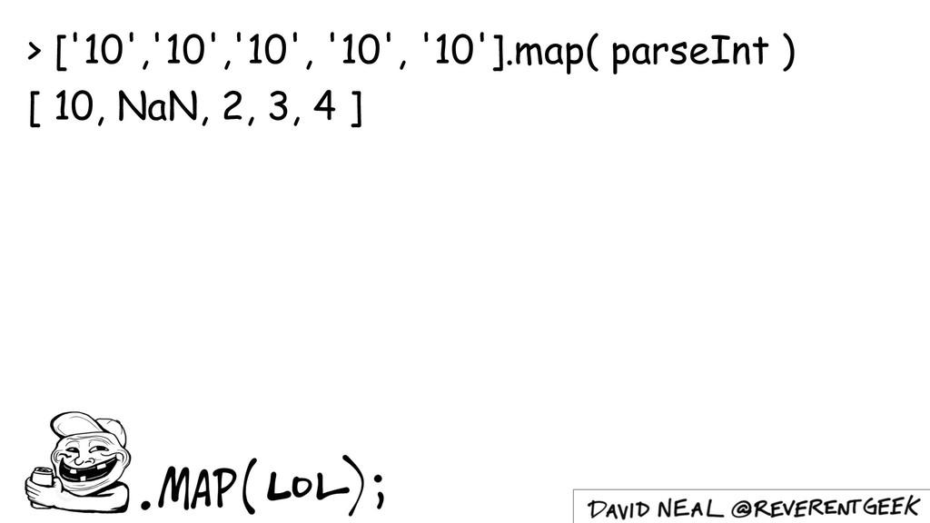 > ['10','10','10', '10', '10'].map( parseInt ) ...