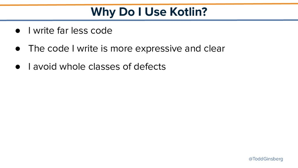 @ToddGinsberg Why Do I Use Kotlin? ● I write fa...