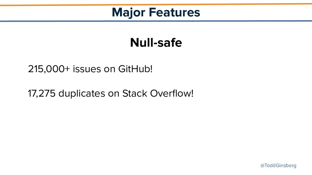 @ToddGinsberg Major Features Null-safe 215,000+...