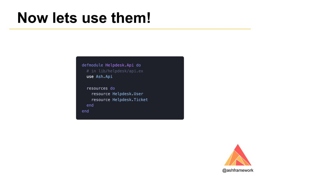 Now lets use them! @ashframework
