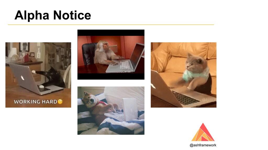 Alpha Notice @ashframework