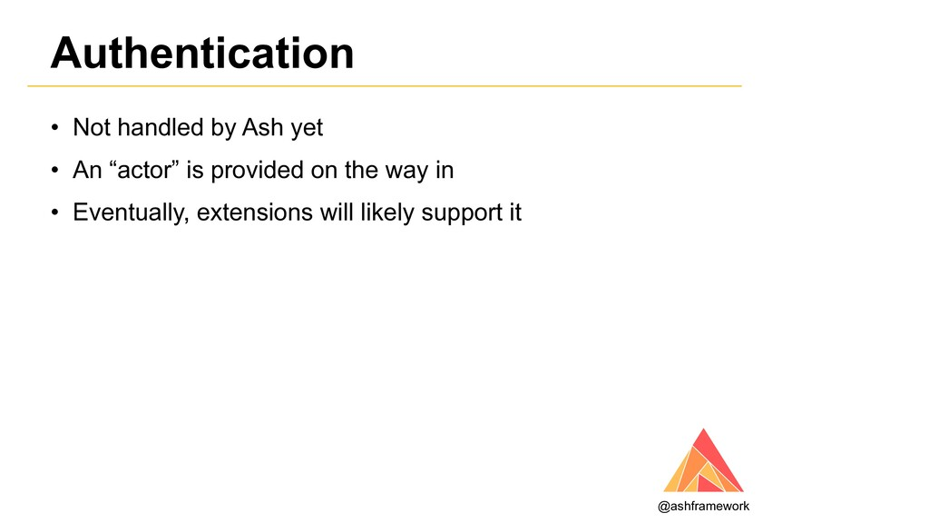 Authentication @ashframework • Not handled by A...