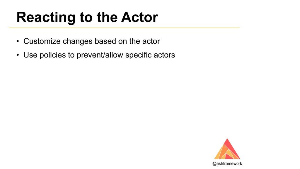 Reacting to the Actor @ashframework • Customize...