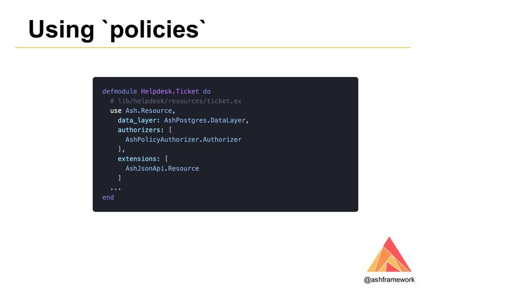 Using `policies` @ashframework