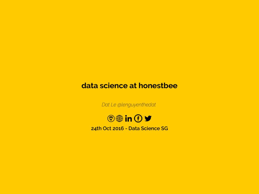Dat Le @lenguyenthedat data science at honestbe...