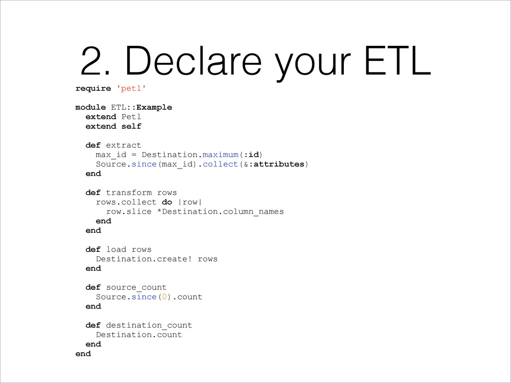 2. Declare your ETL require 'petl' ! module ETL...