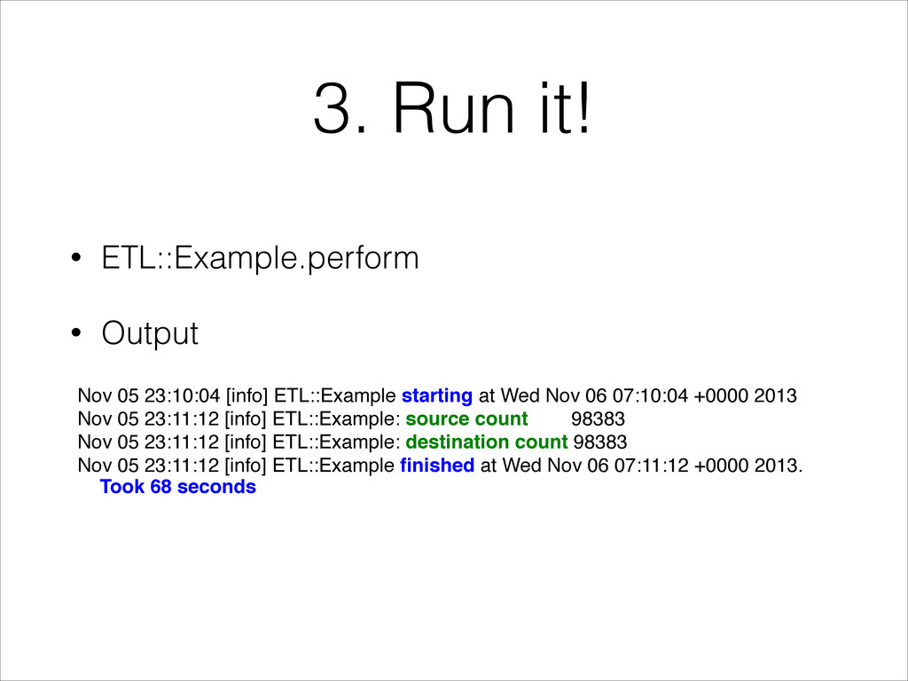 3. Run it! • ETL::Example.perform • Output ! No...