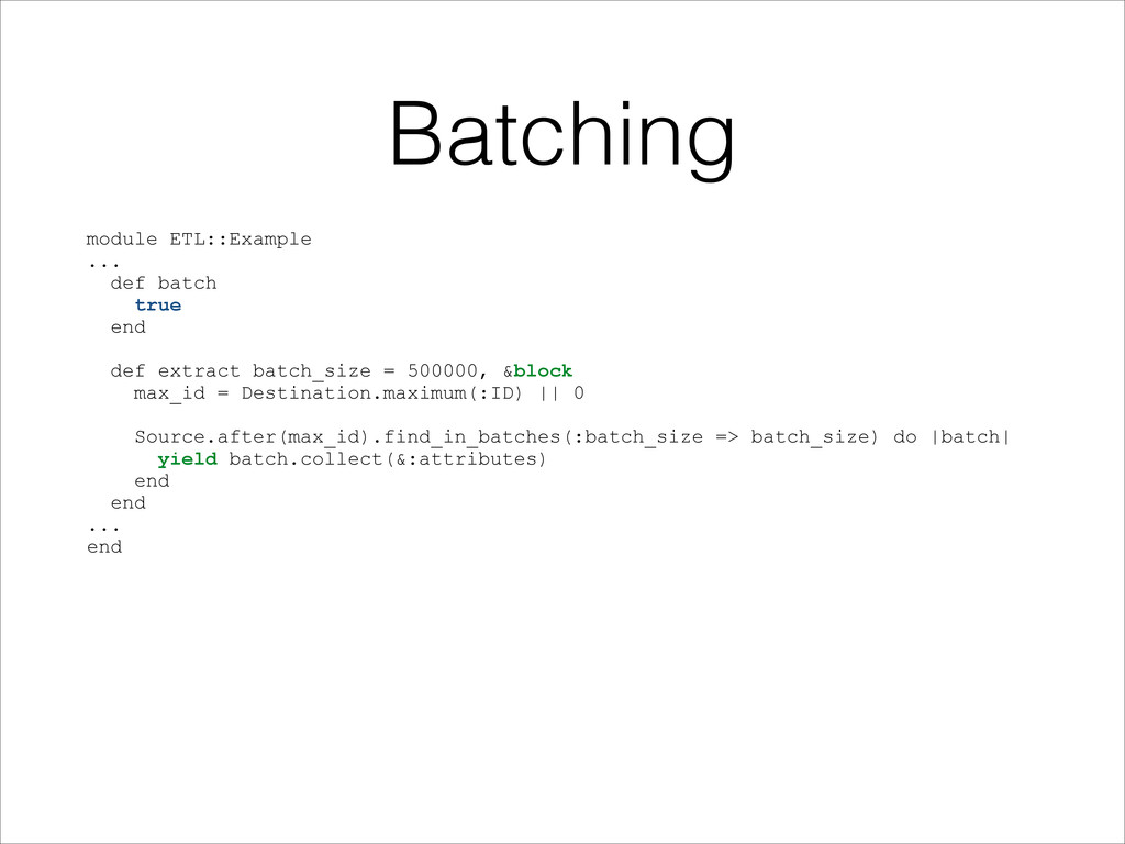 Batching module ETL::Example ... def batch true...