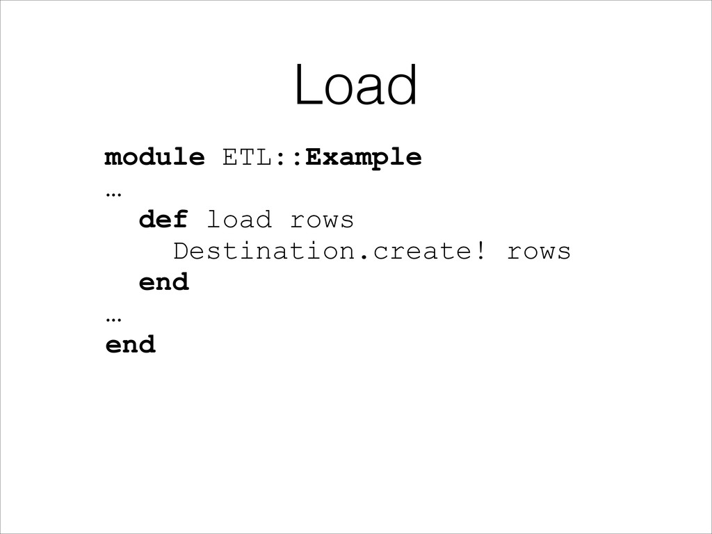 Load module ETL::Example … def load rows Destin...