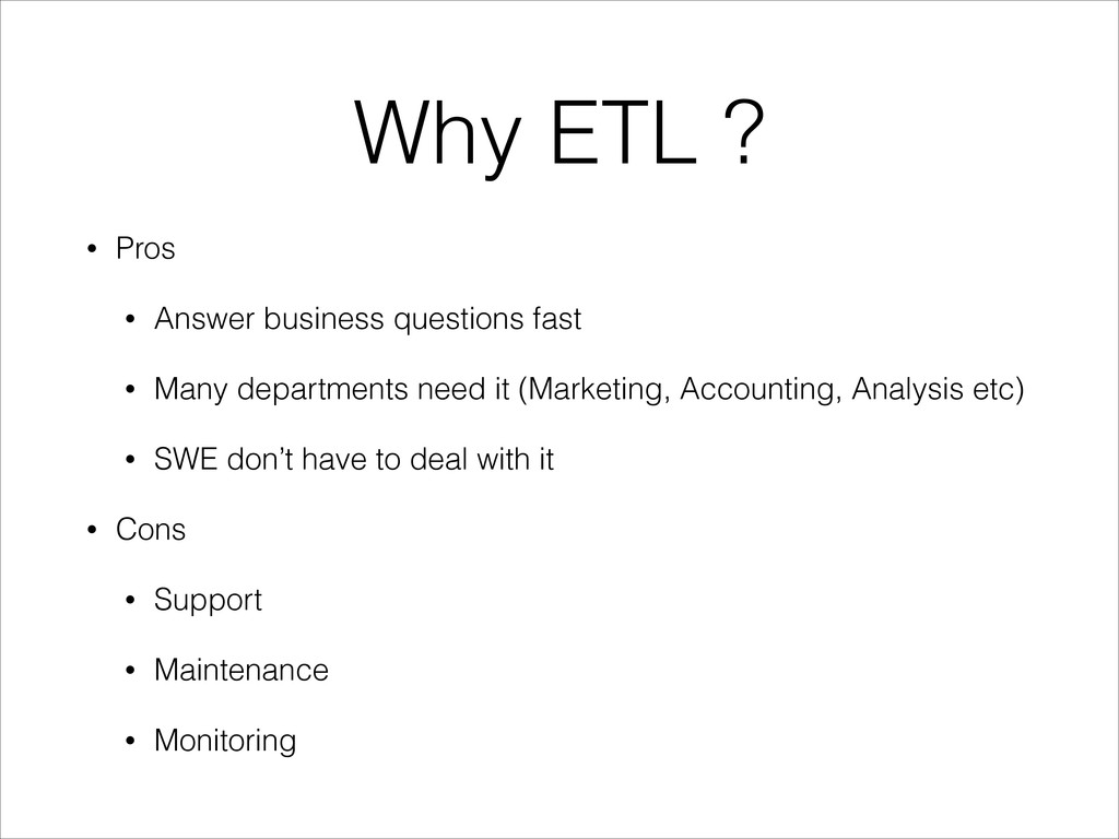 Why ETL ? • Pros • Answer business questions fa...