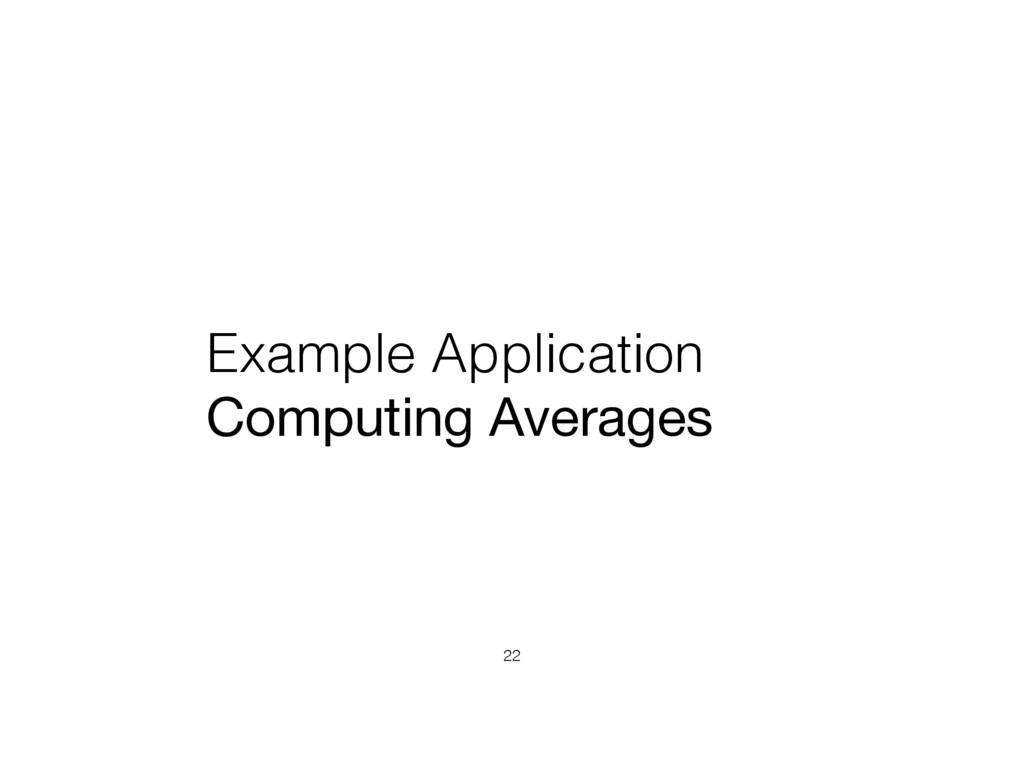 Example Application Computing Averages 22