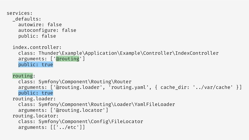 services: _defaults: autowire: false autoconfig...