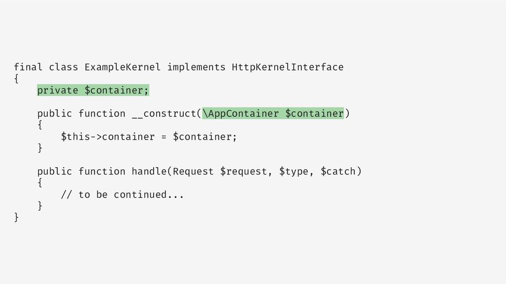 final class ExampleKernel implements HttpKernel...