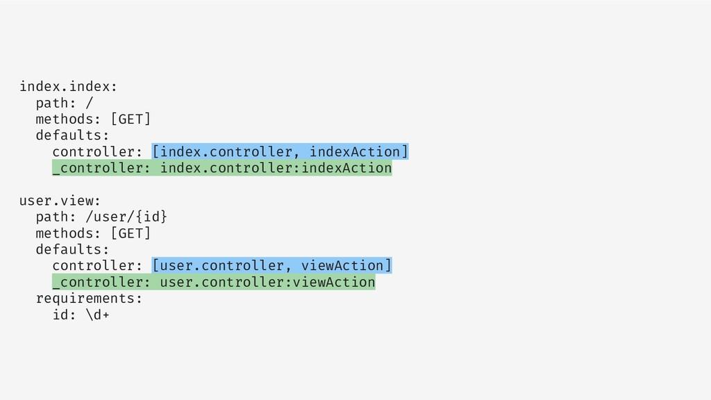 index.index: path: / methods: [GET] defaults: c...