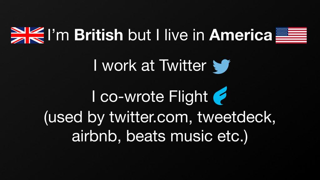 I'm British but I live in America I work at Twi...