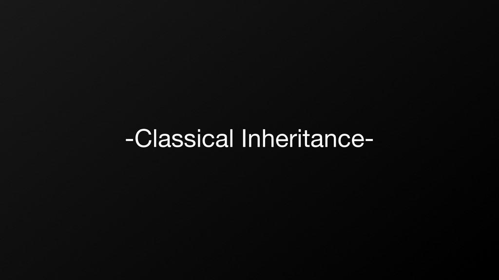 -Classical Inheritance-