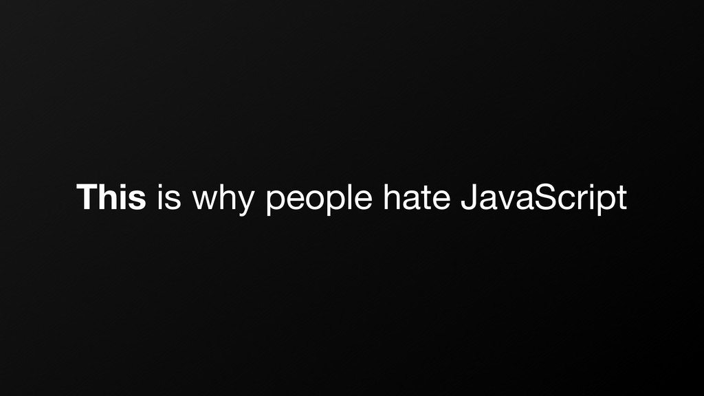 This is why people hate JavaScript