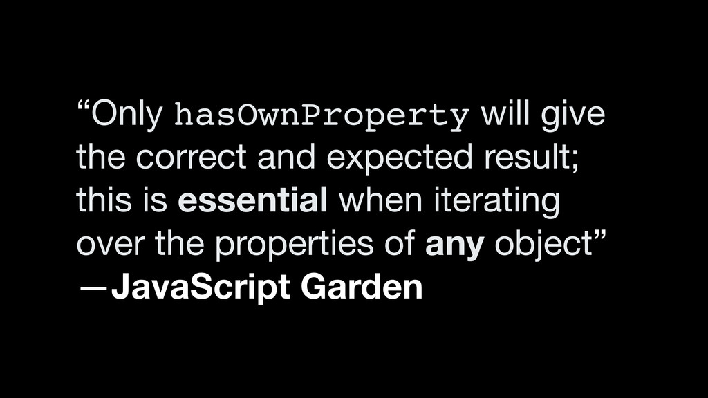 """Only hasOwnProperty will give the correct and ..."