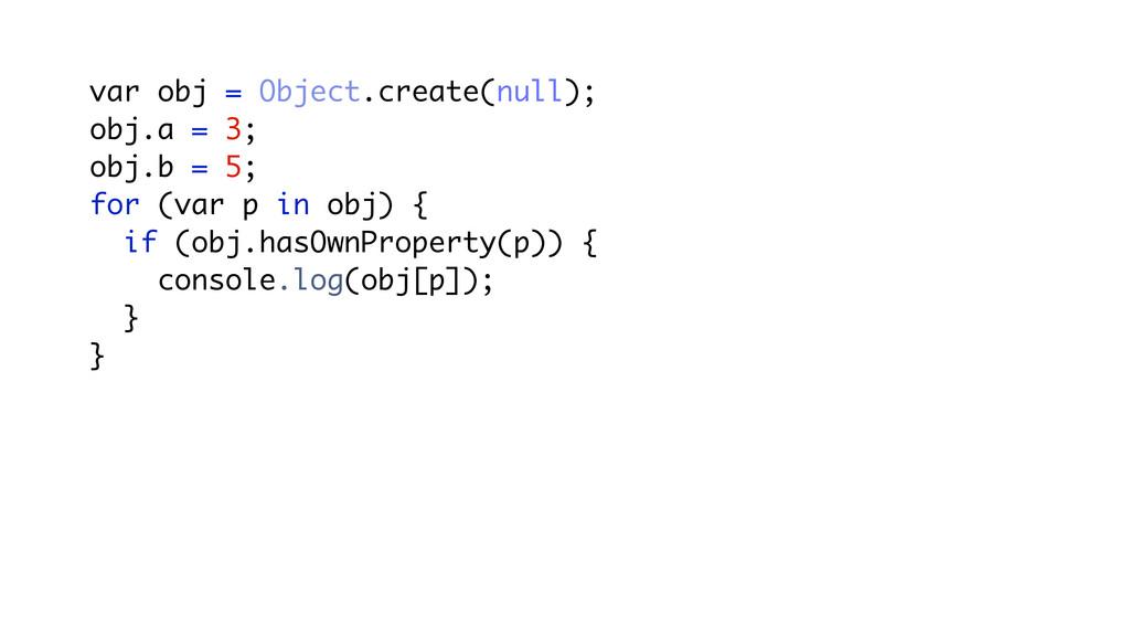 var obj = Object.create(null); obj.a = 3; obj.b...