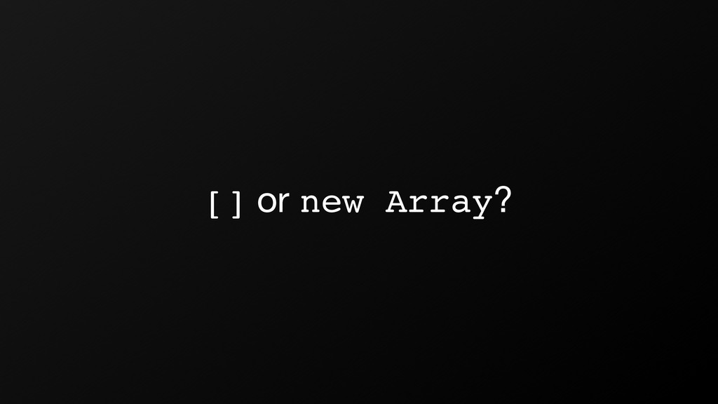 [] or new Array?