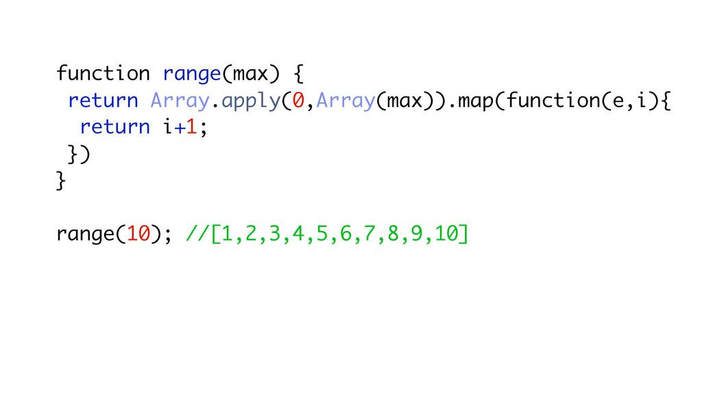 function range(max) { return Array.apply(0,Arra...