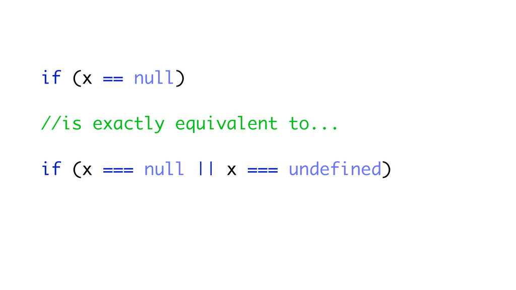 if (x == null) //is exactly equivalent to... if...