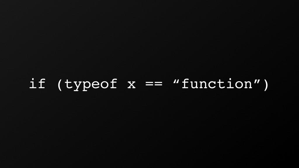 "if (typeof x == ""function"")"