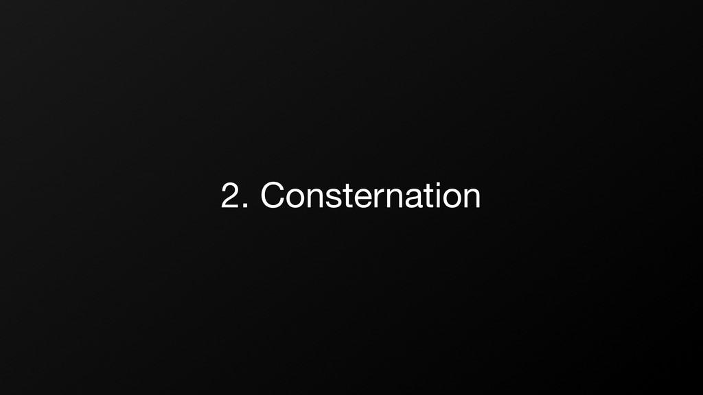 2. Consternation