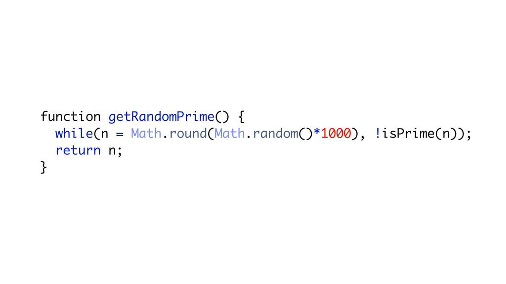 function getRandomPrime() { while(n = Math.roun...