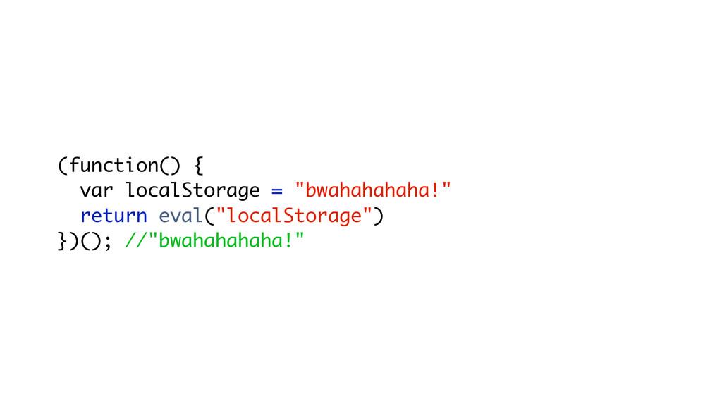 "(function() { var localStorage = ""bwahahahaha!""..."