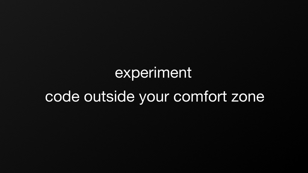 experiment code outside your comfort zone