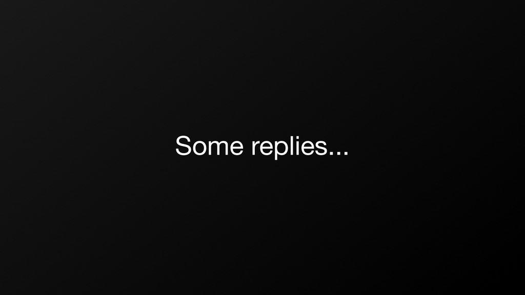 Some replies...
