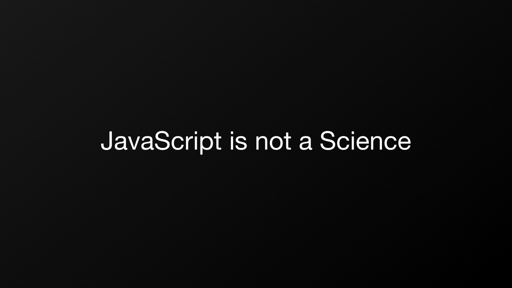 JavaScript is not a Science