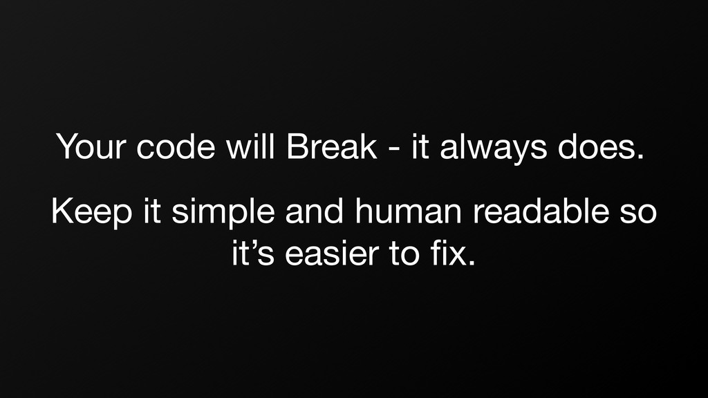 Your code will Break - it always does. Keep it ...