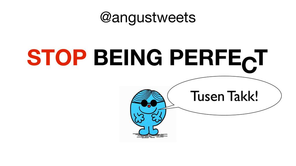 @angustweets STOP BEING PERFE T C Tusen Takk!