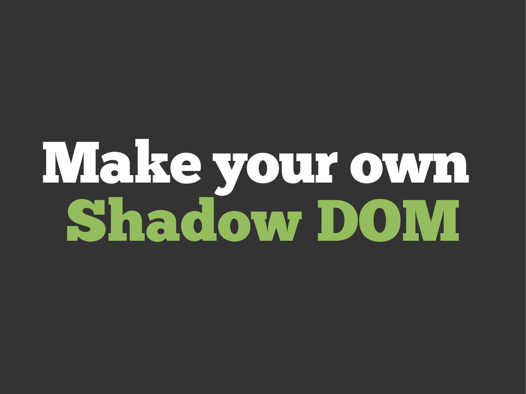 Make your own Shadow DOM
