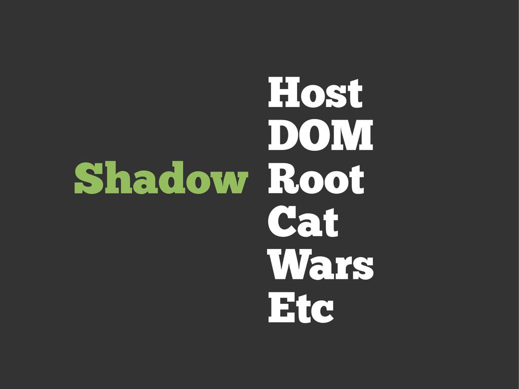 Shadow Host DOM Root Cat Wars Etc