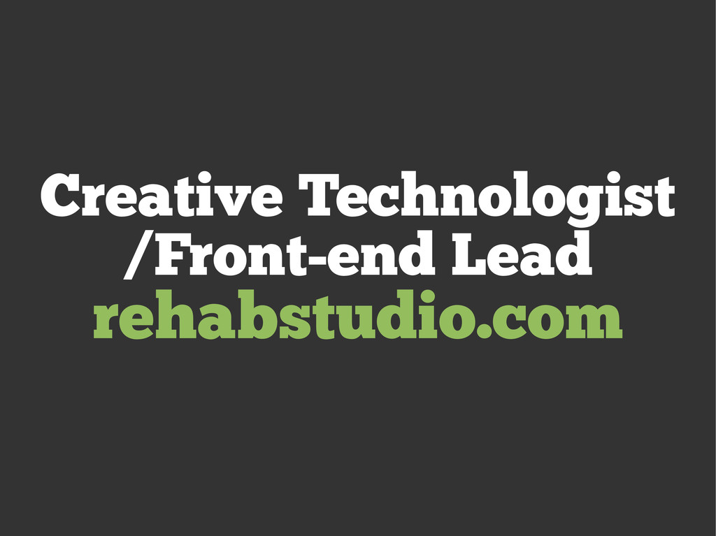Creative Technologist /Front-end Lead rehabstud...