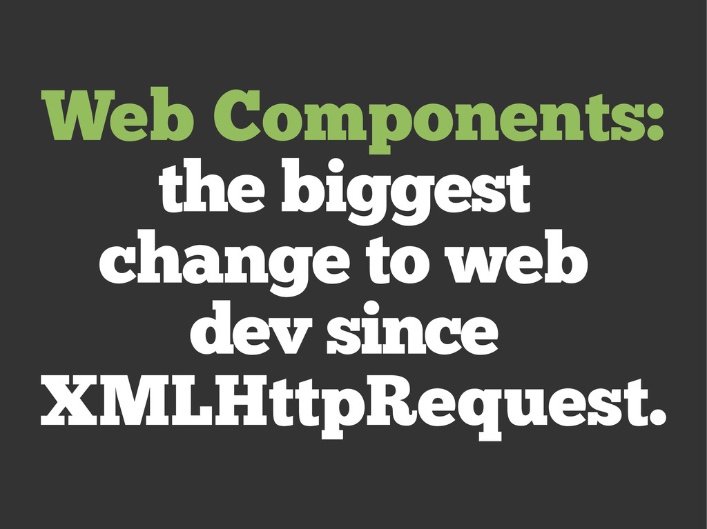 Web Components: the biggest change to web dev s...