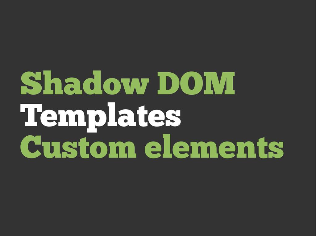 Shadow DOM Templates Custom elements