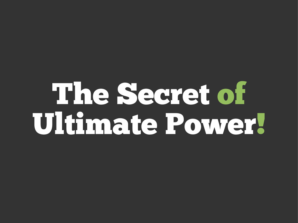 The Secret of Ultimate Power!